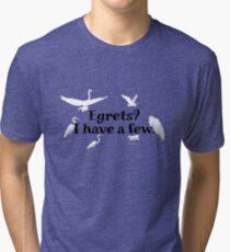 Egrets? I have a few Tri-blend T-Shirt