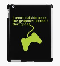 I Went Outside Once The Graphics Weren't That Great for Video Gamers iPad Case/Skin