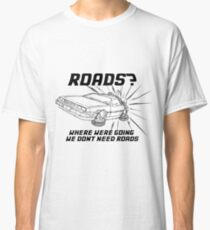 Where we're going we don't need roads Classic T-Shirt