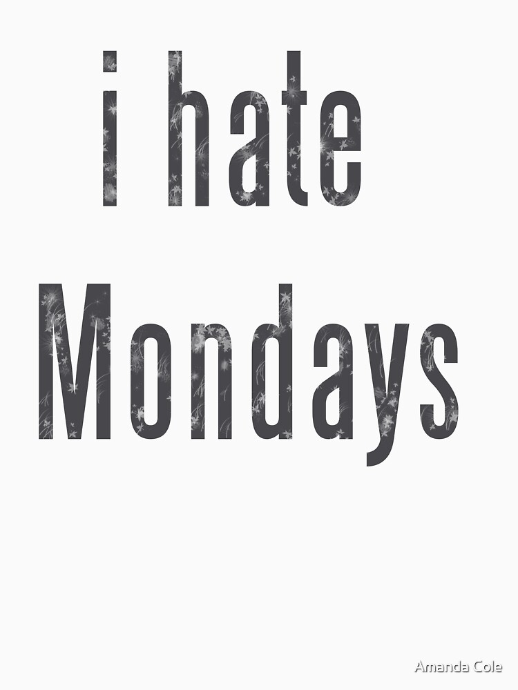 I Hate Mondays by AmandaCole