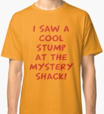 I Saw A Cool Stump At The Mystery Shack Classic T-Shirt
