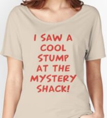 I Saw A Cool Stump At The Mystery Shack Women's Relaxed Fit T-Shirt