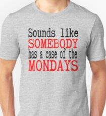 Sounds Like Somebody Has A Case Of The Mondays - Office Space T-Shirt
