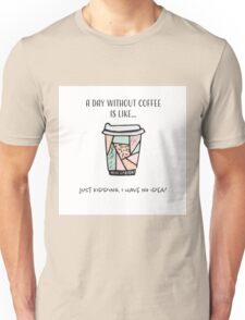 A day without coffee is like... Unisex T-Shirt