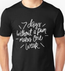 7 days without a pun makes one weak - funny saying 2 T-Shirt