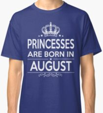 PRINCESSES ARE BORN IN AUGUST Classic T-Shirt