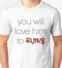 You will love him to ruins - Mara Dyer trilogy Unisex T-Shirt