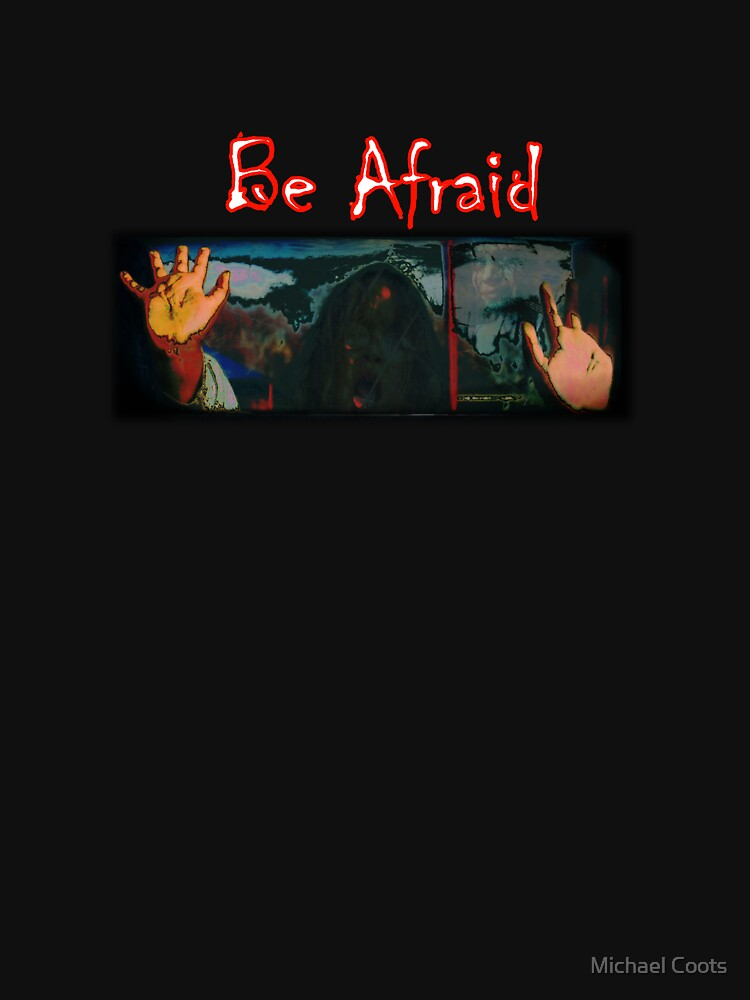 Be Afraid by xerotolerance