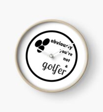 Obviously, You're Not A Golfer. Clock