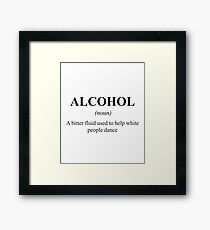 Alcohol, A Bitter Fluid Used To Make White People Dance Framed Print