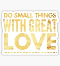 Do Small Things With Great Love, Inpiring Compassion T-Shirt Sticker