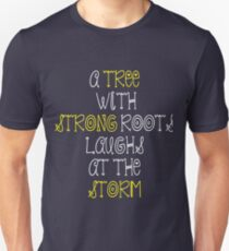 A tree with strong roots laughs at the storm Unisex T-Shirt