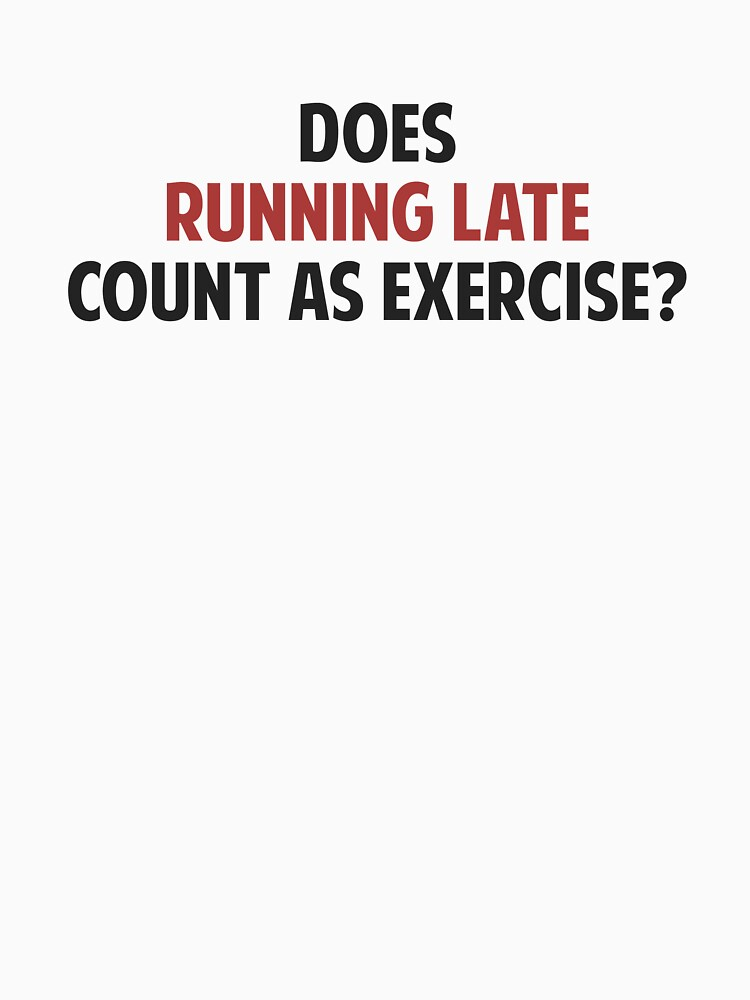 Does Running Late Count as Exercise? by TheShirtYurt