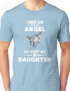 I Asked God For An Angel He Sent Me My Daughter Shirt Unisex T-Shirt