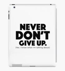 Never Don't Give Up iPad Case/Skin