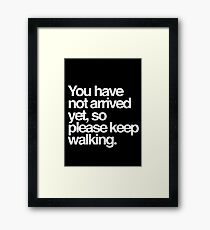 You have not arrived yet, so please keep walking Helvetica Text Framed Print