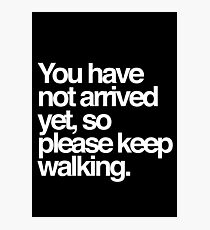 You have not arrived yet, so please keep walking Helvetica Text Photographic Print