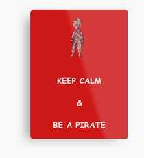 Keep Calm and Be a Pirate Metal Print