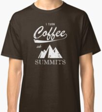 I Turn Coffee Into Summits Classic T-Shirt