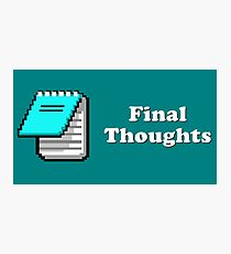 Title Card - Final Thoughts Photographic Print