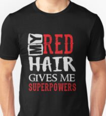 My Red Hair Gives Me Superpowers - Funny Humor Ginger Saying Unisex T-Shirt