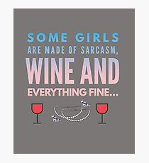 Girls are made of sarcasm, wine and everything fine Photographic Print