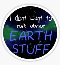 I Don't Want To Talk About Earth Stuff Sticker