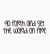 Go Forth and Set the World on Fire Photographic Print