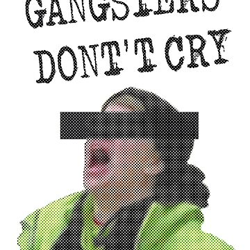 GANGSTERS DONT CRY  by devilshalollc