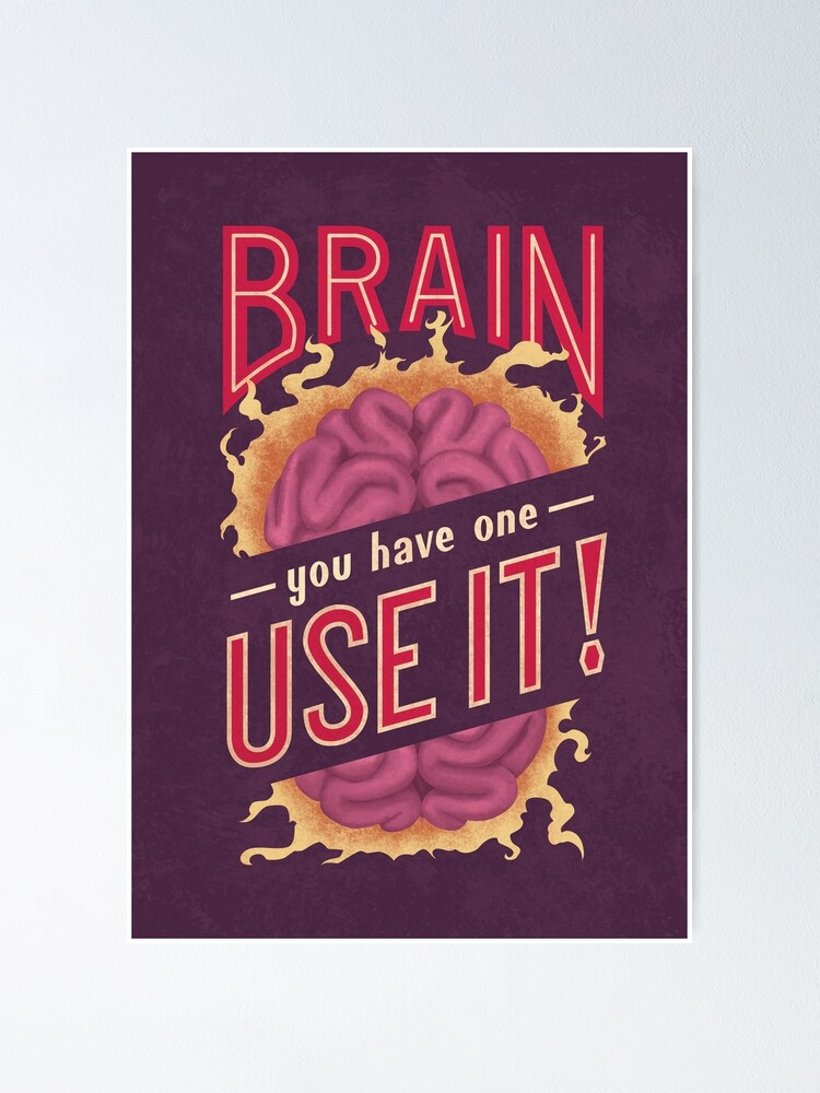 Alternate view of Brain - You have one - Use it! Poster