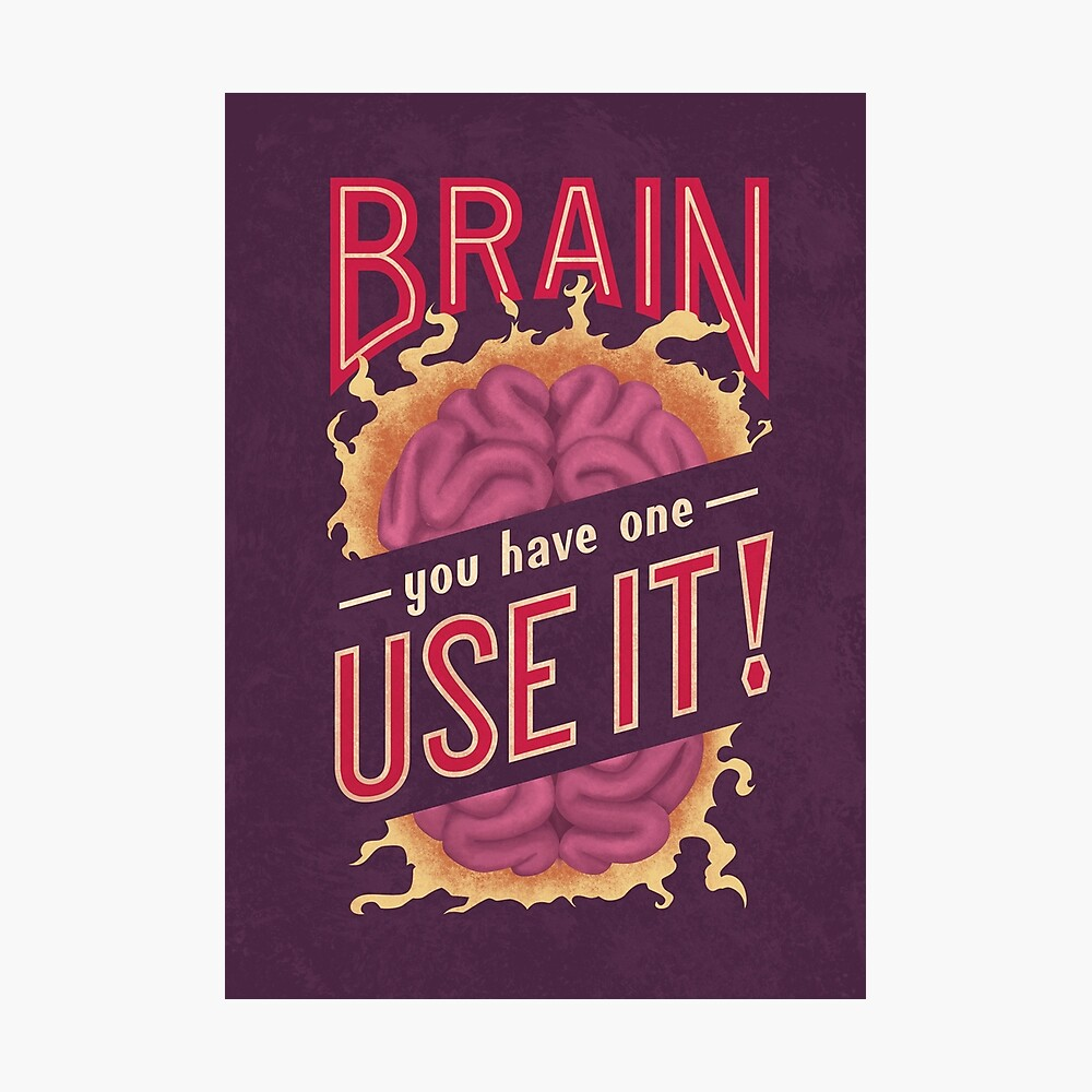 Brain - You have one - Use it! Photographic Print
