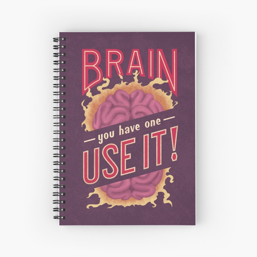 Brain - You have one - Use it! Spiral Notebook