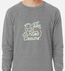 Wake up! Go chase your dreams! Lightweight Sweatshirt