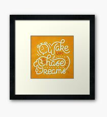 Wake up! Go chase your dreams! Framed Print
