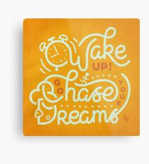 Wake up! Go chase your dreams! Metal Print