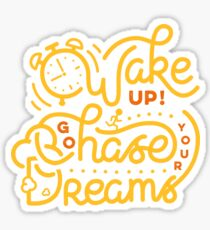 Wake up! Go chase your dreams! Sticker