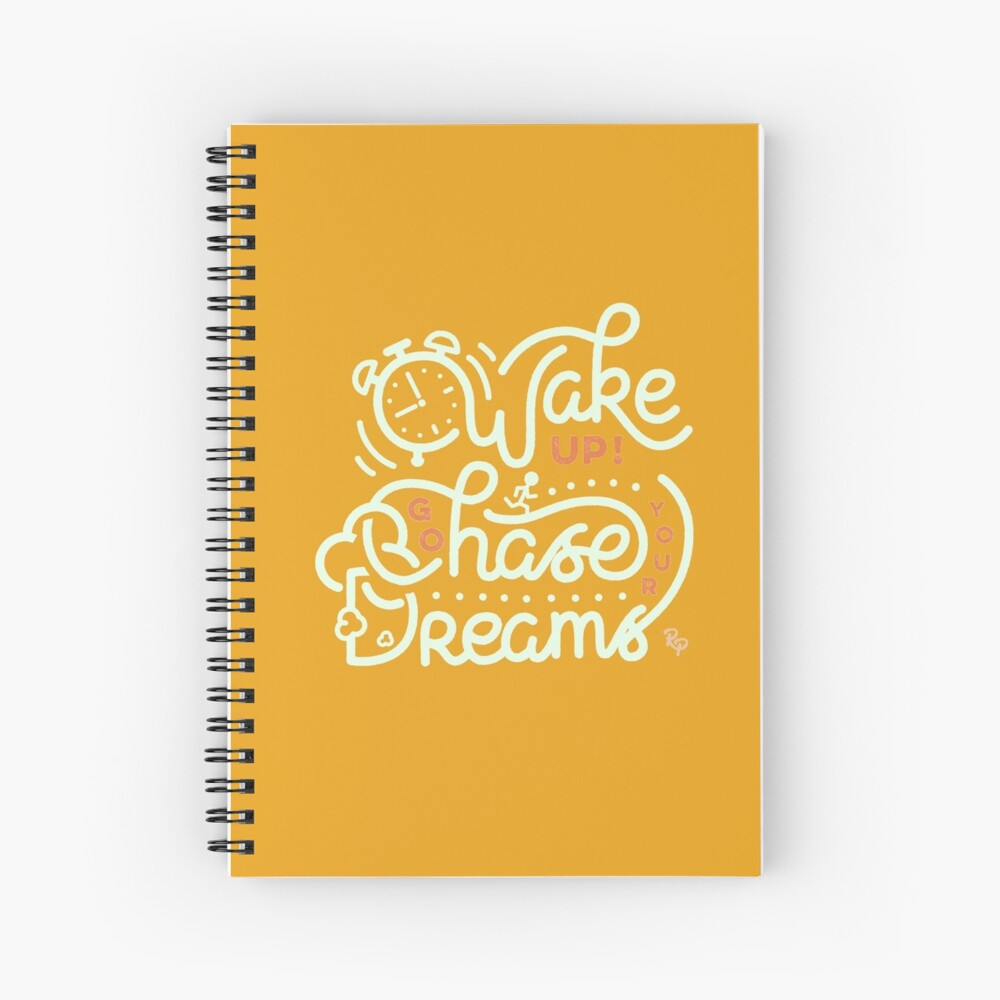 Wake up! Go chase your dreams! Spiral Notebook