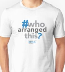 Who Arranged This? Unisex T-Shirt