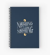 Nothing comes from nothing Spiral Notebook
