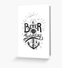 BE BETTER THAN YESTERDAY Greeting Card