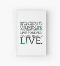 Habe keine Angst vor dem Tod; Angst vor einem ungelebten Leben haben. Du musst nicht ewig leben, du musst nur leben Notizbuch