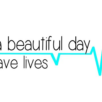 It's a beautiful day to save lives - aqua by livcolorful