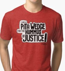 Pita Wedge For Hummus of Justice! Tri-blend T-Shirt