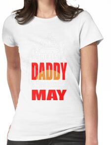 The Best Daddy was Born in May T-Shirt  Womens Fitted T-Shirt