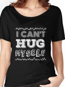 I CAN'T HUG MYSELF Women's Relaxed Fit T-Shirt