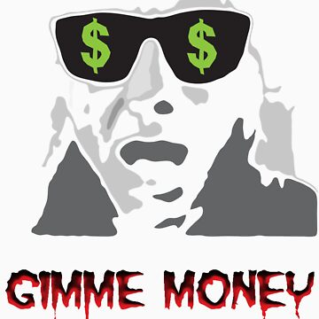 Gimme Money by hotbeetees