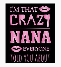 I'm that crazy Nana everyone told you about - proud grandparent Photographic Print