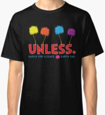 UNLESS MARCH FOR SCIENCE EARTH DAY T SHIRT Classic T-Shirt