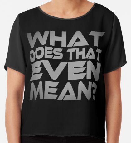 What Does That Even Mean? Women's Chiffon Top