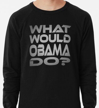 What Would Obama Do? Lightweight Sweatshirt